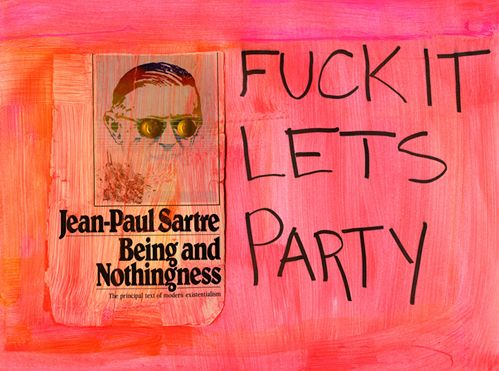 Fuck it Jean-Paul Sartre - via this isn't happiness™