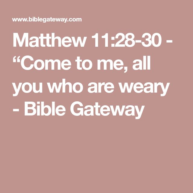 """Matthew 11:28-30  - """"Come to me, all you who are weary - Bible Gateway"""