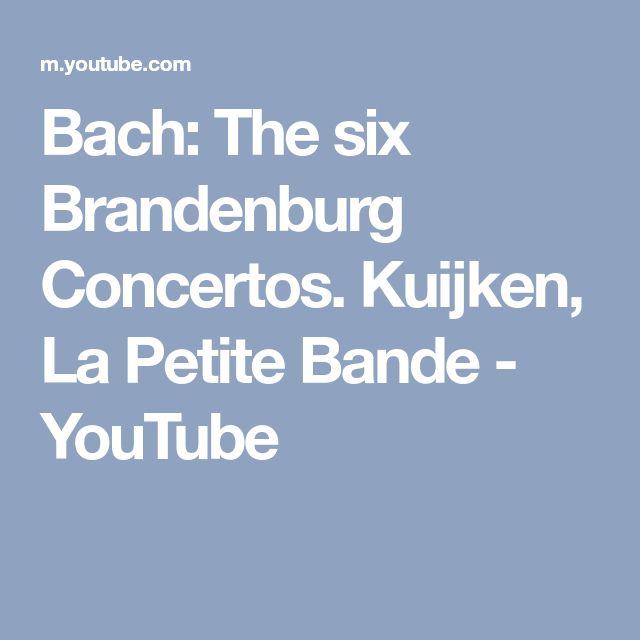 Bach: The six Brandenburg Concertos. Kuijken, La Petite Bande - YouTube