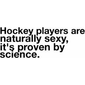 :)Funny Hockey Quotes, Hockey Boys, Sexy Hockey Quotes, Hockey Playersss3, Nature Sexy, Sports, So True, Hot Hockey Players, True Stories