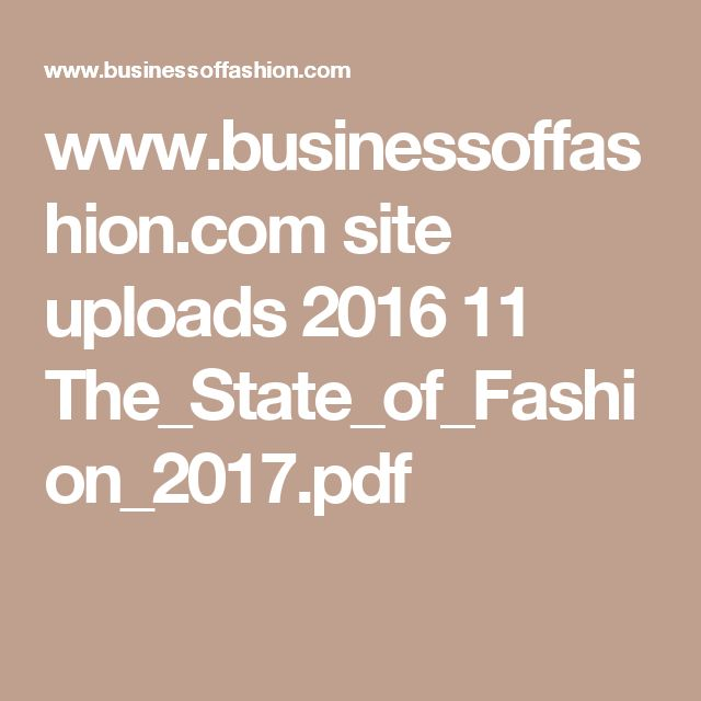 www.businessoffashion.com site uploads 2016 11 The_State_of_Fashion_2017.pdf