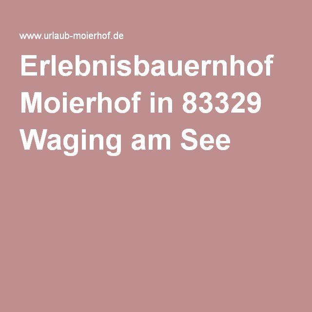 Erlebnisbauernhof Moierhof in 83329 Waging am See