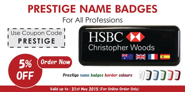 We offer 5% special discount on our Prestige Name Badges.
