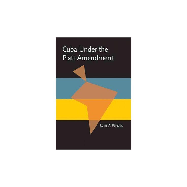 Cuba Under the Platt Amendment, 1902-1934 (Reprint) (Paperback)