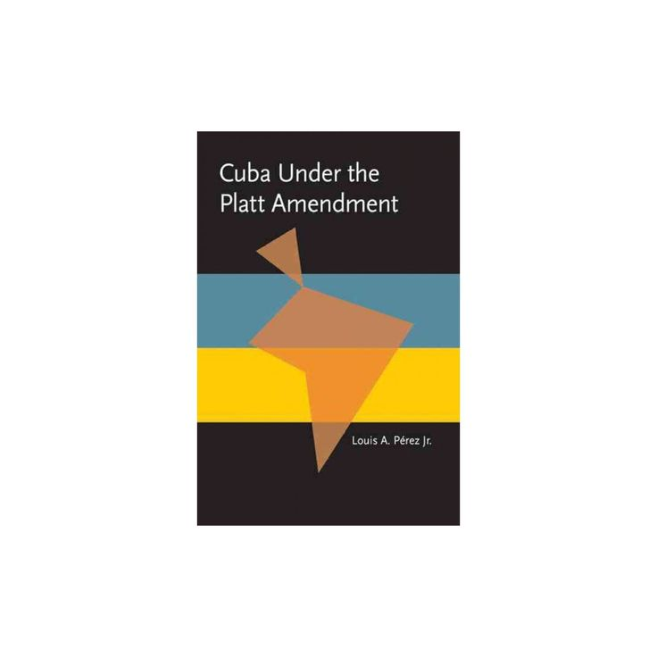 Cuba Under the Platt Amendment, 1902-1934 (Reprint) (Paperback)