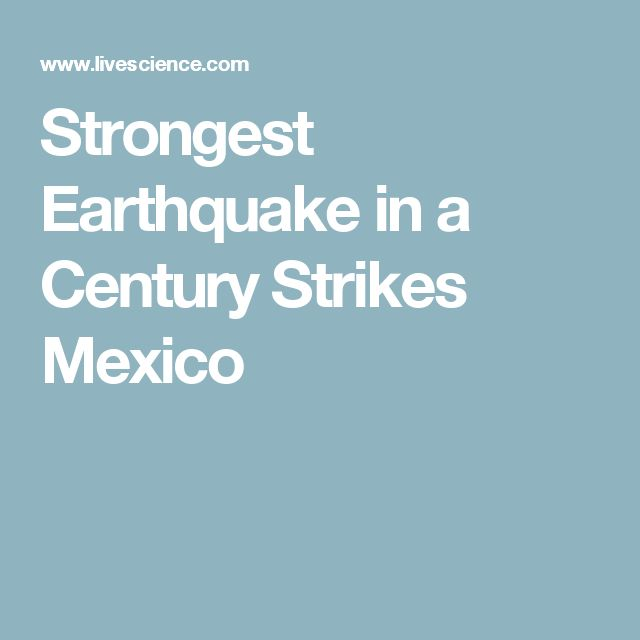 Strongest Earthquake in a Century Strikes Mexico