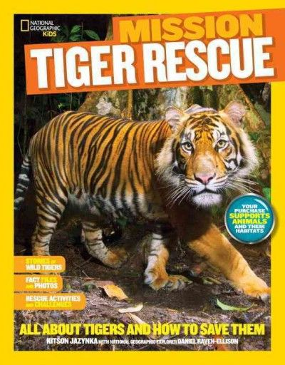 Tiger Rescue: All About Tigers and How to Save Them (National Geographic Kids Mission)