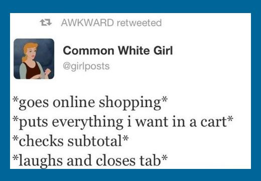 Common white girl shopping online. Me on Gilly Hicks, PB Teen, Free People, and everything else i know i can't afford