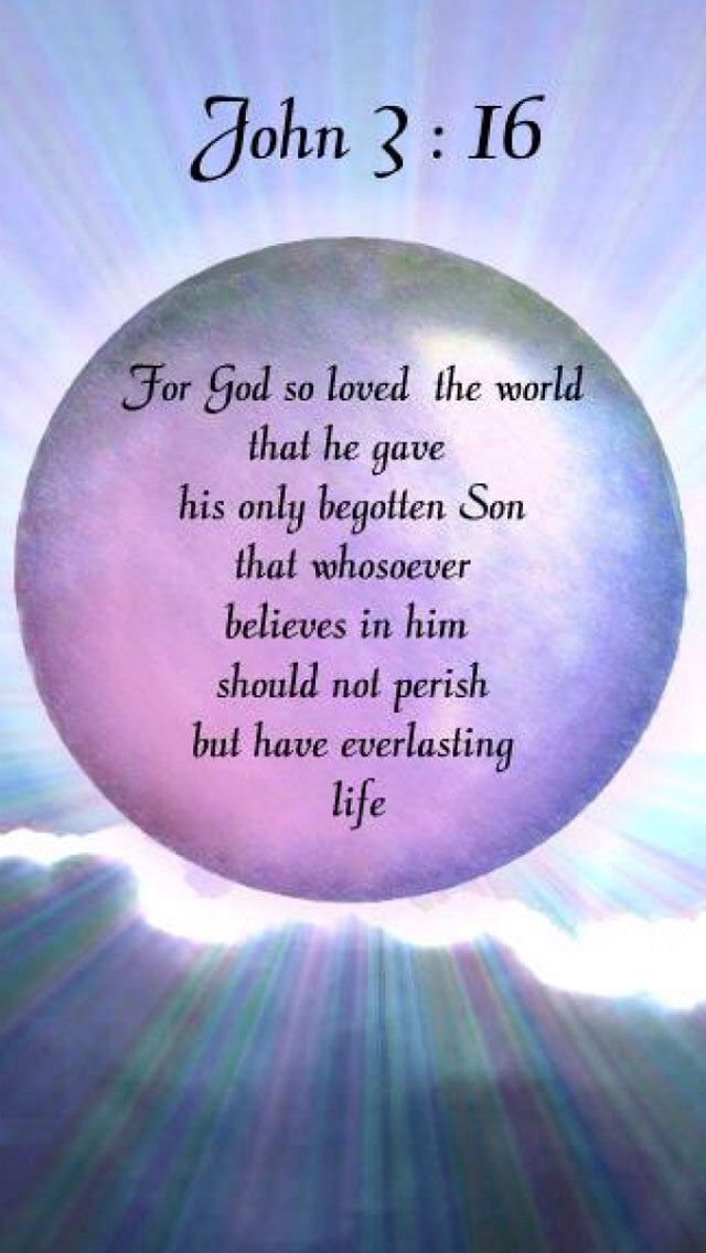 John 3:16. (KJV). For God so loved the world, that he gave his only begotten Son, that whosoever believeth in him should not perish, but hav