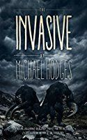 The Invasive, by Michael Hodges, Bishop is trapped deep inside Montana's Apex Valley along with his injured wife, a shotgun-wielding stranger named Colbrick, and a sneaking suspicion he's never making it back to Chicago. Things no man has seen before haunt the woods. Strange animal species creep behind pine trees, some of them with flashing red tags that blink faster and faster.