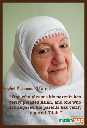 """Prophet Muhammad (SAW) said : """"One who pleases his parents has verily pleased Allah, and one who has angered his parents has verily angered Allah."""""""
