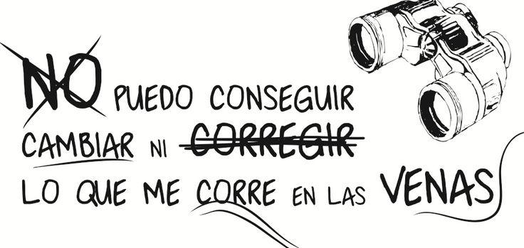 """No Te Va Gustar - Chau - """"No puedo conseguir, cambiar ni corregir, lo que me corre en las venas."""" - NTVG #Lyrics"""