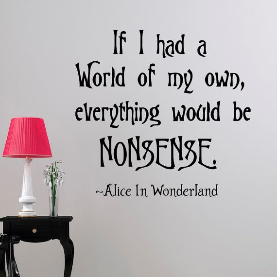 Wall Decal Alice In Wonderland Quote If I Had A World Of My Own Everything Would Be Nonsense Lewis Carroll Quotes Bedroom Nursery Decor