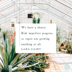 We don't like imperfect starts, do we? We want perfect right out of the gate.  But all plants grow through the dirt, and so do we. Making a mess doesn't mean you become one.  -Lara Casey