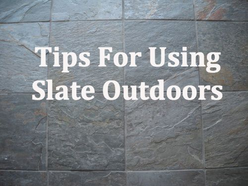 Tips For Using Slate Outdoors For The Home Pinterest