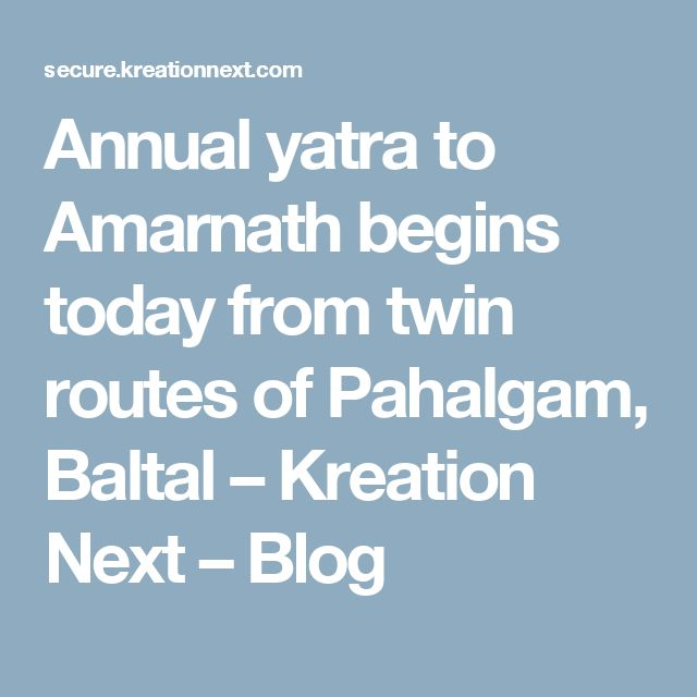Annual yatra to Amarnath begins today from twin routes of Pahalgam, Baltal – Kreation Next – Blog