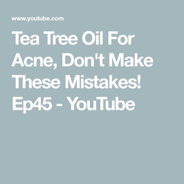 Tea Tree Oil For Acne, Don't Make These Mistakes! Ep45 - YouTube