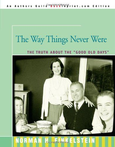 """The Way Things Never Were: The Truth About the """"Good Old Days"""""""