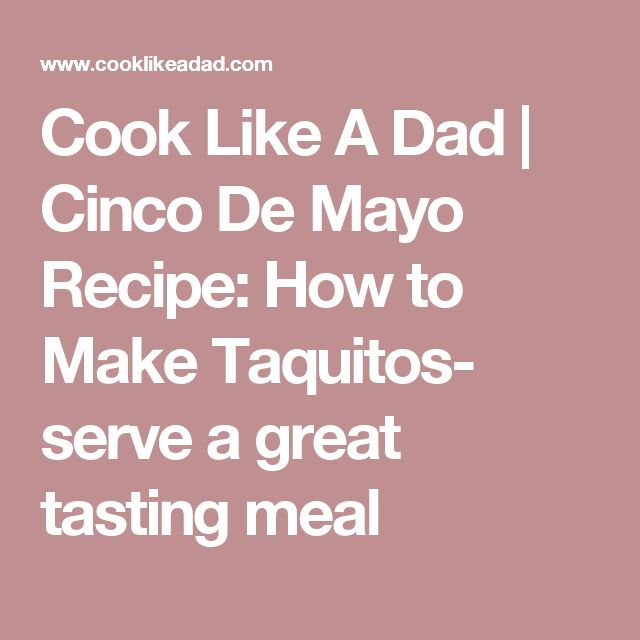Cook Like A Dad | Cinco De Mayo Recipe: How to Make Taquitos- serve a great tasting meal