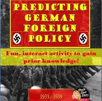 World War II: Predicting German Foreign Policy 1933-1939  This is one of my favorite activities when teaching the causes of World War II. Students will pretend they are advisors to the German leaders prior to World War II. First, the teacher will review the goals of Nazi Germany in the 1930's and then the students will be given different scenarios where they will have to guess what the best choice would be to keep in align with German goals.