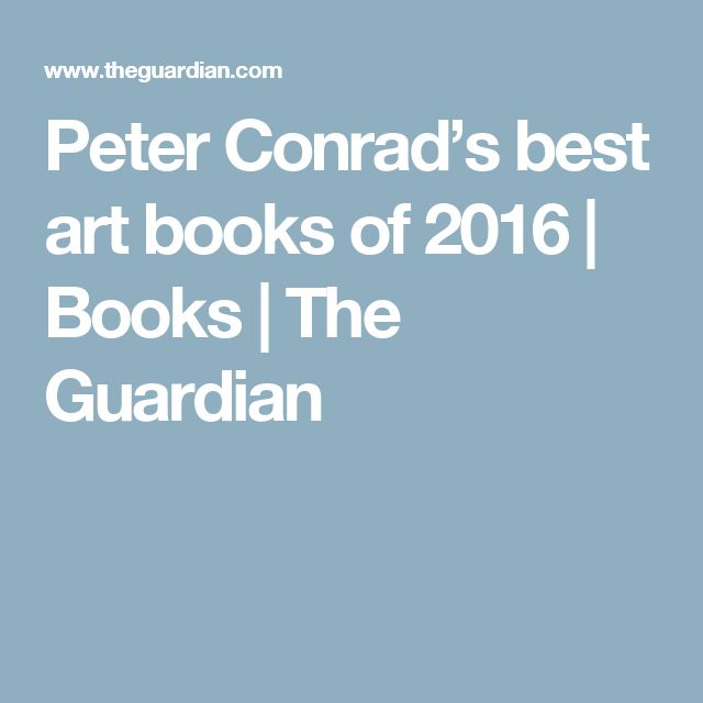 Peter Conrad's best art books of 2016 | Books | The Guardian