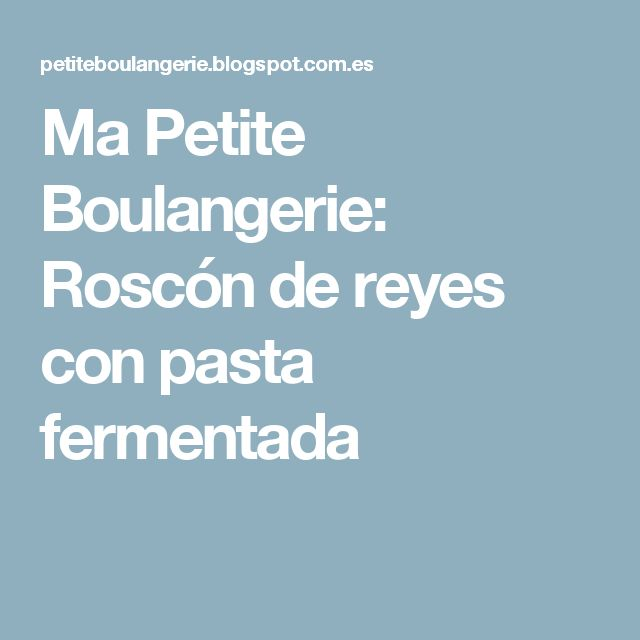 Ma Petite Boulangerie: Roscón de reyes con pasta fermentada