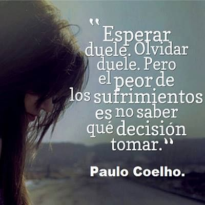 """""""Waiting is painful. Forgetting is painful. But not knowing which to do is the worst kind of suffering.""""~Paulo Coelho"""