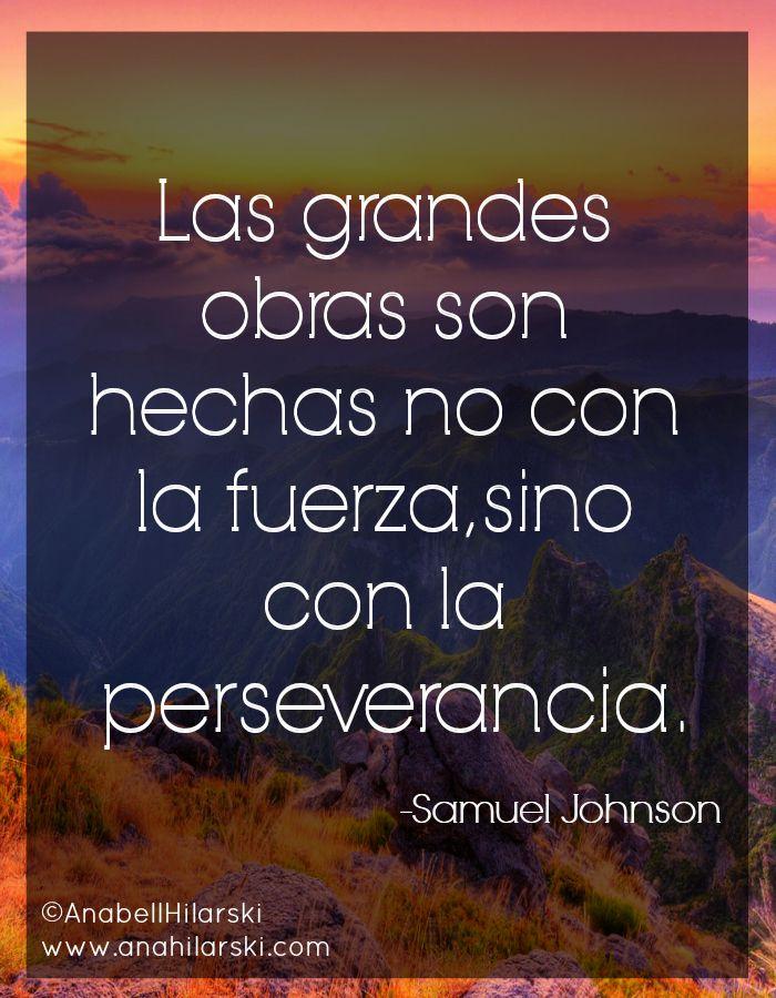 «Las grandes obras son hechas no con la fuerza, sino con la perseverancia.» -Samuel Johnson #Frases #Motivacion #Emprendedores