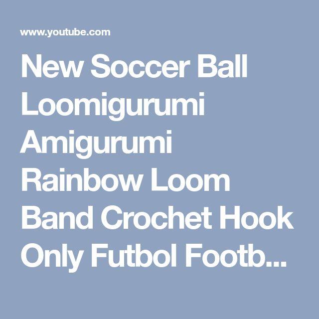New Soccer Ball Loomigurumi Amigurumi Rainbow Loom Band Crochet Hook Only Futbol Football - YouTube