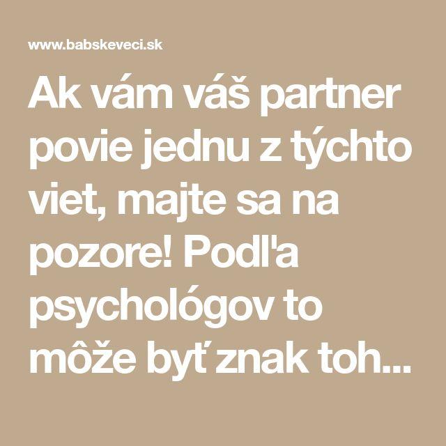 Ak vám váš partner povie jednu z týchto viet, majte sa na pozore! Podľa psychológov to môže byť znak toho, že vás už viac nemiluje | Babské Veci