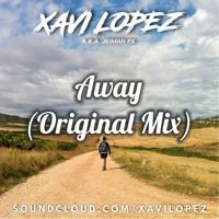 Xavi Lopez AKA Jeiman Fx - Away (Original Mix) Preview de XAVI LOPEZ en SoundCloud