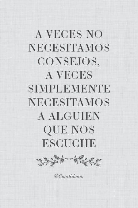 """""""A veces no necesitamos #Consejos, a veces simplemente necesitamos a alguien que nos escuche"""". @candidman #Frases #Reflexion"""