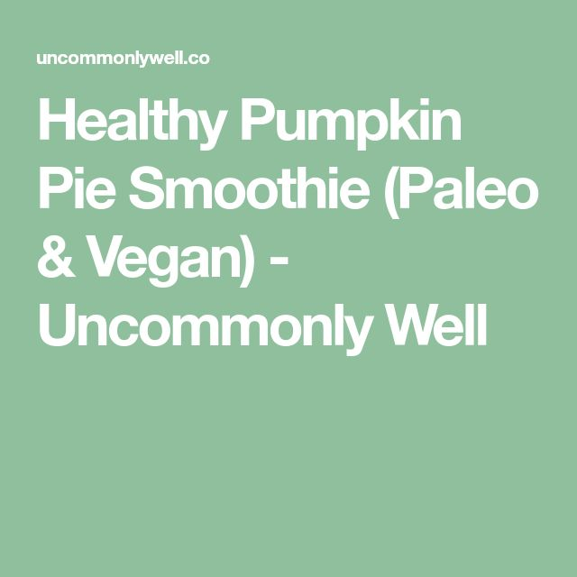 Healthy Pumpkin Pie Smoothie (Paleo & Vegan) - Uncommonly Well