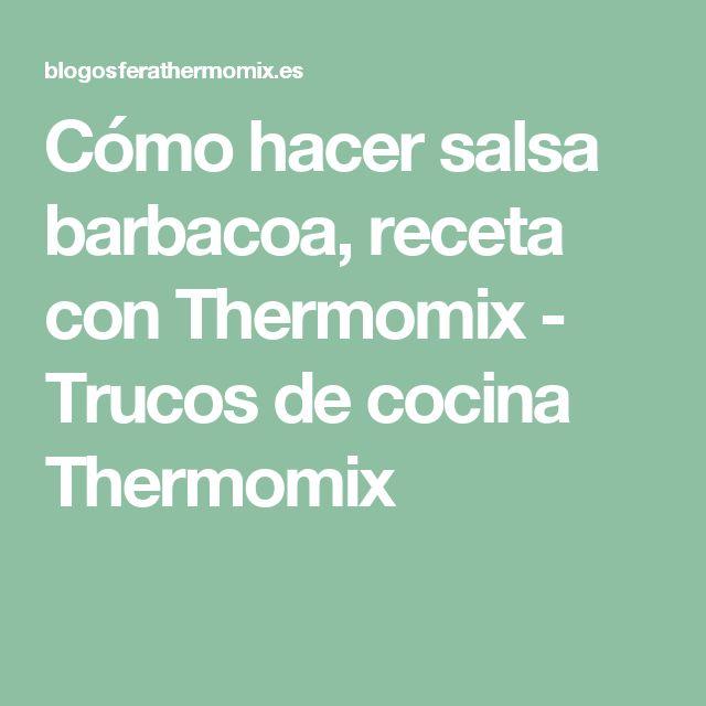 Cómo hacer salsa barbacoa, receta con Thermomix - Trucos de cocina Thermomix