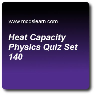 Heat Capacity Physics Quizzes:  O level physics Quiz 140 Questions and Answers - Practice physics quizzes based questions and answers to study heat capacity: physics quiz with answers. Practice MCQs to test learning on heat capacity: physics, temperature scales, forces and motion, distance, time and speed, heat capacity: water and air quizzes. Online heat capacity: physics worksheets has study guide as in fluids, kinetic energy is due to, answer key with answers as the movement of…