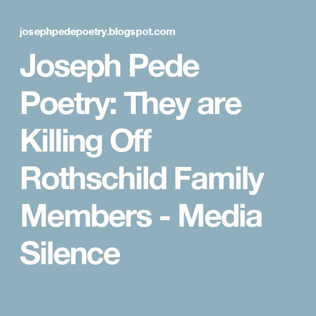 Joseph Pede Poetry: They are Killing Off Rothschild Family Members - Media Silence