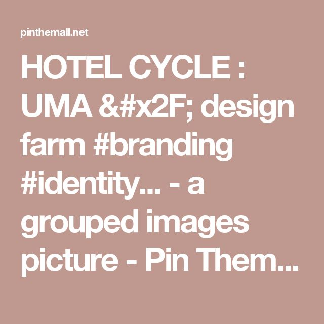HOTEL CYCLE  :   UMA / design farm #branding #identity... - a grouped images picture - Pin Them All