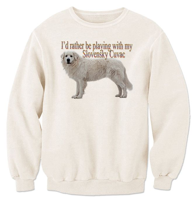 I'd Rather Be Playing With My Slovensky Cuvac Sweatshirt