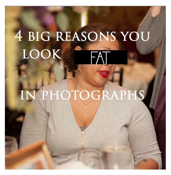 4 Big Reasons You look FAT in Photographs. Everyone should read this!