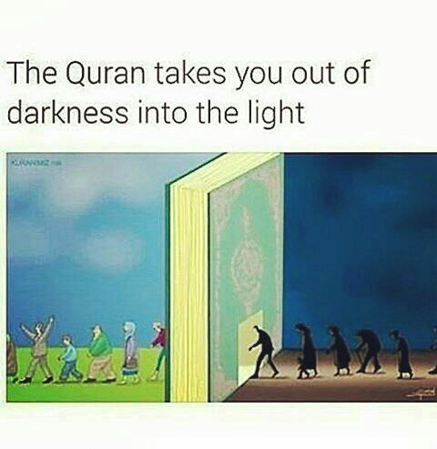The Quran takes you out of the darkness and into the light. SubhanAllah!