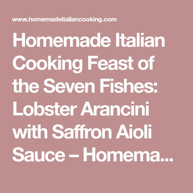 Homemade Italian Cooking Feast of the Seven Fishes: Lobster Arancini with Saffron Aioli Sauce – Homemade Italian Cooking