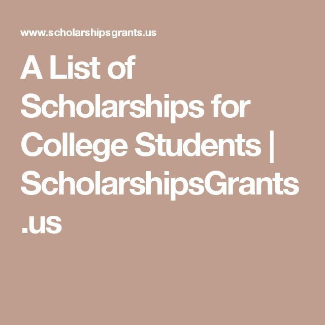 A List of Scholarships for College Students | http://ScholarshipsGrants.us