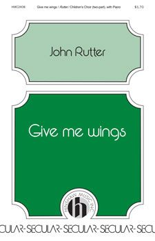 Give Me Wings (Two-Part ) by John Rutter| J.W. Pepper Sheet Music