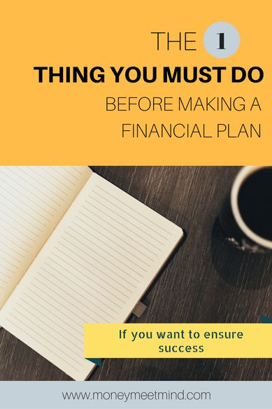 The 1 thing you must do before making a financially plan to ensure success.