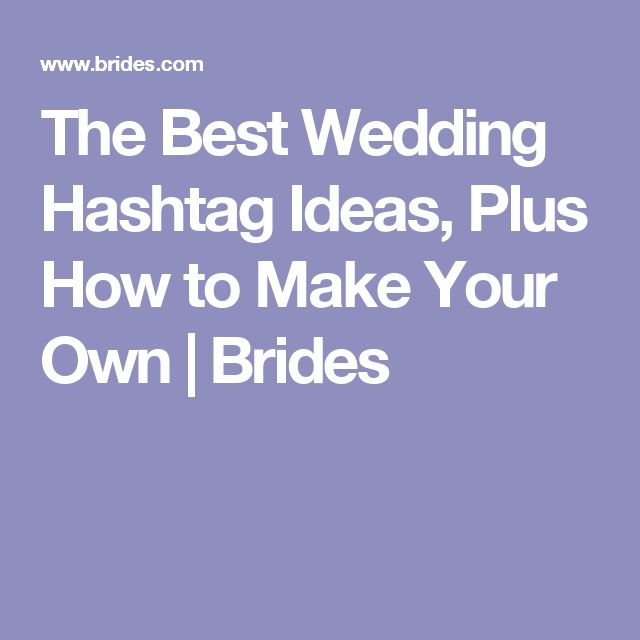 The Best Wedding Hashtag Ideas, Plus How to Make Your Own | Brides