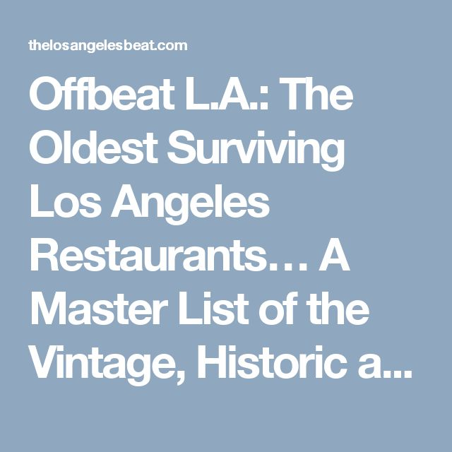 Offbeat L.A.: The Oldest Surviving Los Angeles Restaurants… A Master List of the Vintage, Historic and Old School | The LA Beat