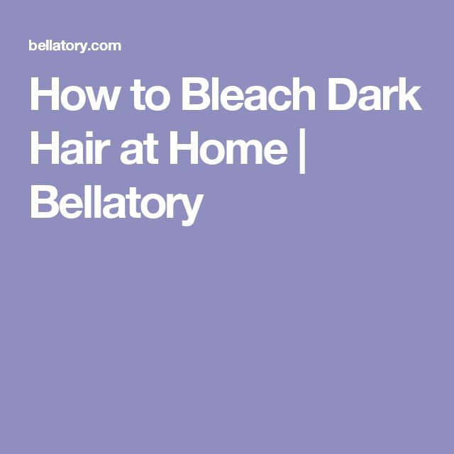 How to Bleach Dark Hair at Home | Bellatory