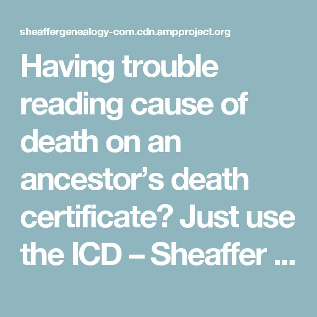 Having trouble reading cause of death on an ancestor's death certificate? Just use the ICD – Sheaffer Genealogy