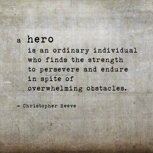 """""""a hero""""... is an ordinary individual who finds the strength to persevere and endure in spite of overwhelming obstacles.  ~Christopher Reeve """"One of my heroes, Christopher Reeve..."""""""