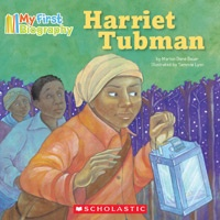 My First Biography: Harriet Tubman by Marion Dane Bauer. Illustrated by Tammie Lyon. Harriet Tubman escaped from slavery. She vowed she would fight to free all slaves. Her perseverance inspired Americans to stand up for equality. With simple, lyrical text and bold, kid-friendly illustrations, these books will introduce amazing men and women who made history to the youngest readers and inspire them to follow their dreams.